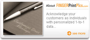 Why FingerPrintPics.com - Acknowledge your customers as individuals with personalized 1-to-1 data...